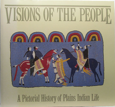 Visions of the People: A Pictorial History of Plains Indian Life