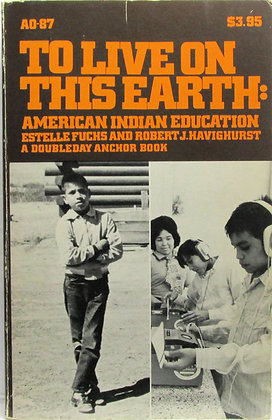To Live on this Earth: American Indian Education by Fuchs 1973