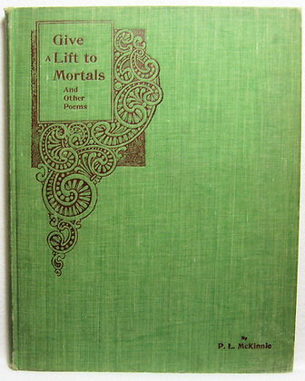 Give A Lift to Mortals & Other Poems by McKinnie 1896