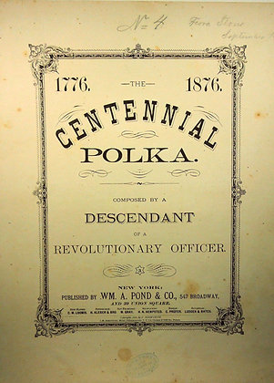 THE CENTENNIAL POLKA 1776 to 1876 by a Descendant of a Revolutionary Officer