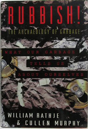 Rubbish! The Archaeology of Garbage by Rathje
