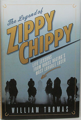 Legend of ZIPPY CHIPPY: Life Lessons from Horse Racing's by William Thomas