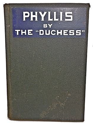 """Phyllis: A Novel by The """"Duchess"""" 1897"""