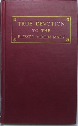TRUE DEVOTION TO THE BLESSED VIRGIN MARY (St. Louis Mary De Montfort) 1950