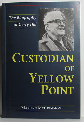 Custodian of Yellow Point: A Biography of Gerry Hill