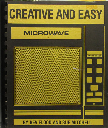 Creative and Easy MICROWAVE by Bev Flood 1980