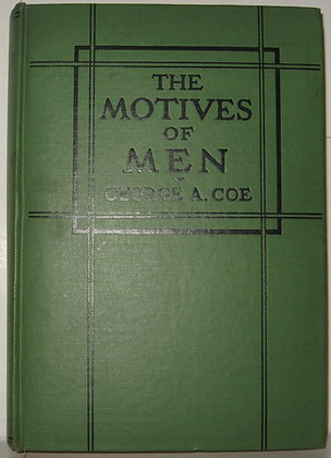 THE MOTIVES OF MEN by George A. Coe 1928 Scarce!