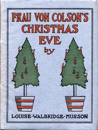 Frau Von Colson's CHRISTMAS EVE by Louise Walbridge Musson 1908