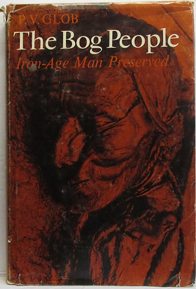 The Bog People: Iron-Age Man Preserved by P. V. GLOB