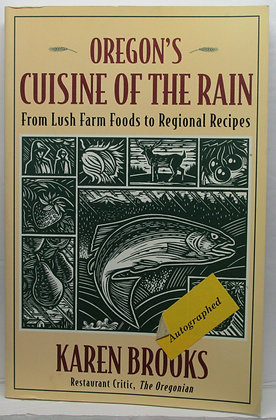 OREGON'S Cuisine of the Rain: From Lush Farm Foods to Regional Recipes (signed)