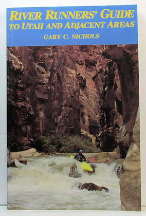 River Runners' Guide to UTAH and Adjacent Areas Nichols