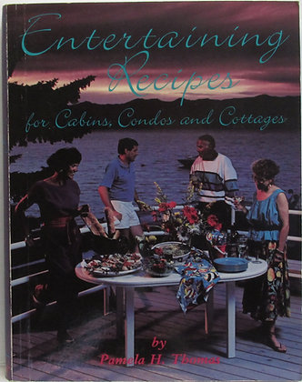 Entertaining Recipes for Cabins, Condos & Cottages