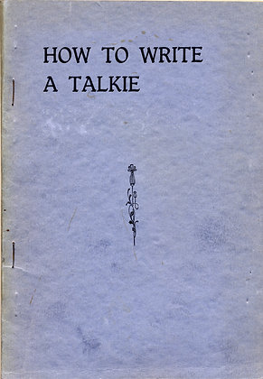 HOW TO WRITE A TALKIE by Paul Cruger (Screen Writing Movies) 1930