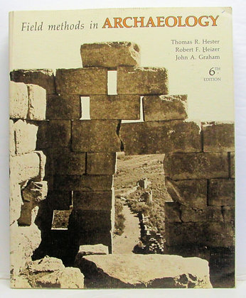 FIELD METHODS in Archaeology by Thomas R. Hester 1975