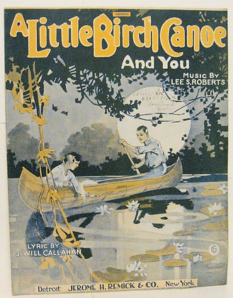 A LITTLE BIRCH CANOE AND YOU LEE S. ROBERTS 1918