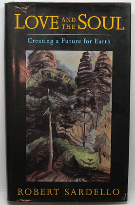 Love and the Soul: Creating a Future for Earth by Sardello
