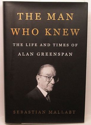 The Man Who Knew: The Life and Times of Alan Greenspan