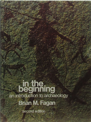 In the Beginning An Introduction to Archaeology Fagan