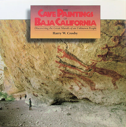 Cave Paintings of Baja California by Harry W. Crosby 1998