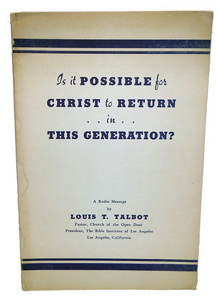 Possible for Christ to Return in this Generation? 1940 by Louis T. Talbot