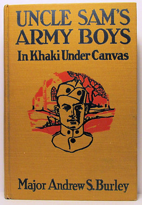 UNCLE SAM'S ARMY BOYS in KHAKI UNDER CANVAS by Burley 1919