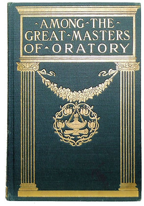 Among the Great Masters of Oratory Walter Rowlands 1901