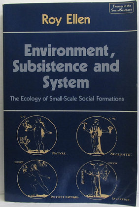 Environment, Subsistence and System by Roy Ellen 1982