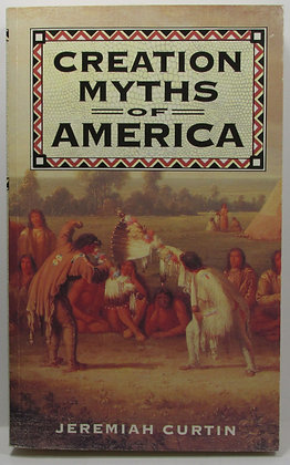 Creation Myths of America by Jeremiah Curtin 1995