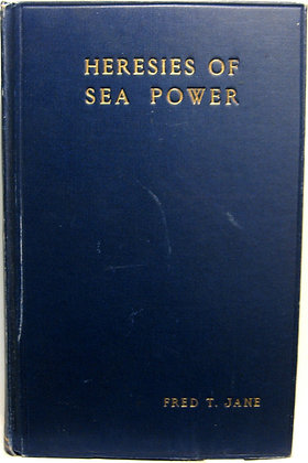 HERESIES OF SEA POWER by Fred T. Jane 1906 (warships)