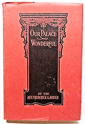 Our Palace Wonderful by Rev. Houck 1936 w/Jacket!