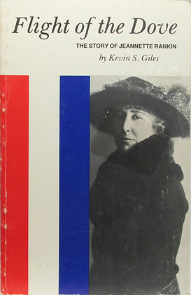 Flight of the Dove: The Story of Jeannette Rankin by Giles 1980