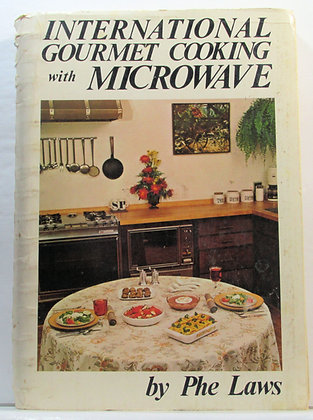 International Gourmet Cooking with MICROWAVE Phe Laws