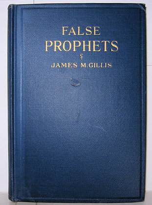FALSE PROPHETS by James M. Gillis 1927