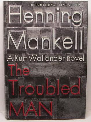 The Troubled Man: A Kurt Wallander novel (mystery) by Mankell