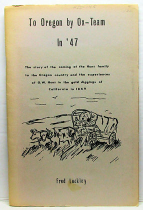 To Oregon by Ox-Team In '47 by Fred Lockley 1967