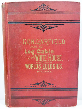 Gen. Garfield From the Log Cabin to the White House 1881