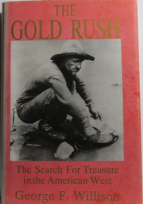 The Gold Rush: The Search for Treasure by George F. Willison 1992