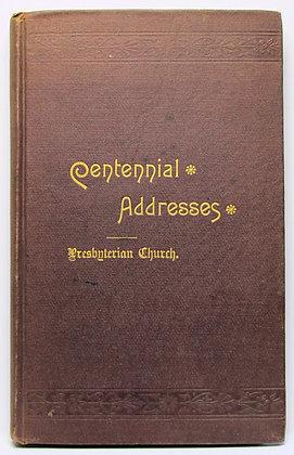 Addresses Delivered Centennial Presbyterian Church Philadelphia 1888