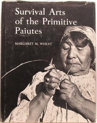 Survival Arts of the Primitive Paiutes MARGARET M. WHEAT