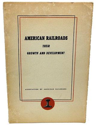 American Railroads: Their Growth & Development 1948