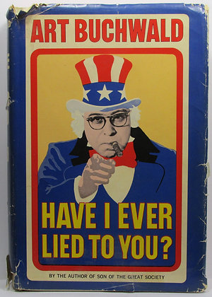 HAVE I EVER LIED TO YOU? ART BUCHWALD (Signed by Author) 1968