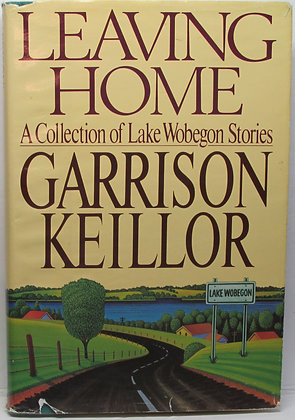 Leaving Home: A Collection of Lake Wobegon Stories GARRISON KEILLOR
