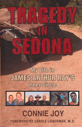 Tragedy in Sedona: My Life in James Arthur Ray's Inner Circle 2010