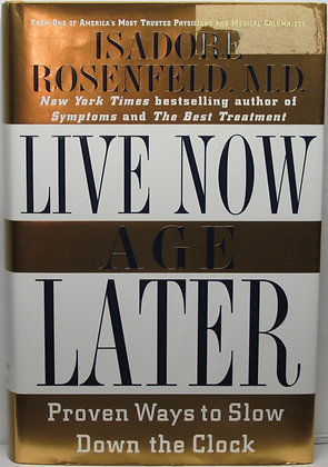 Live Now, Age Later: Proven Ways by Rosenfeld M.D. 1999