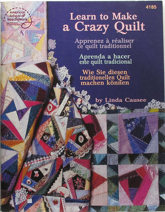 Learn to Make a Crazy Quilt by Linda Causee 1998