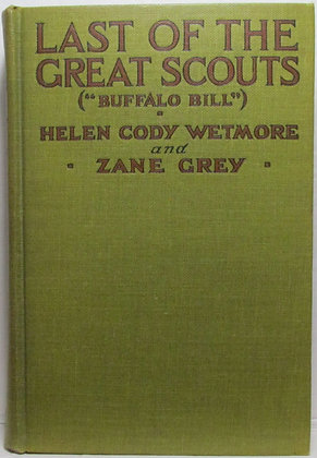 "Last of the Great Scouts (""BUFFALO BILL"") by Zane Grey 1918"