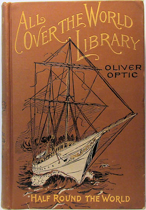 HALF ROUND THE WORLD or AMONG THE UNCIVILIZED by Oliver Optic 1895