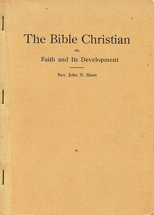 The Bible Christian or, Faith & Its Development 1915