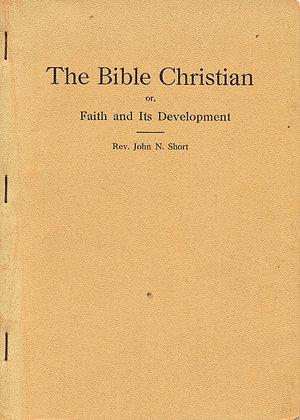 The Bible Christian or, Faith & Its Development 1915