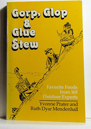 Gorp, Glop & Glue Stew: Favorite Foods from 165 Outdoor Experts
